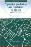 Population Production and Regulation in the Sea : A Fisheries Perspective, Cushing, David, 0521384575