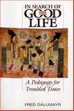 In Search of the Good Life : A Pedagogy for Troubled Times, Dallmayr, Fred, 0813124573