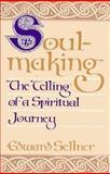 Soul-Making : The Telling of a Spiritual Journey, Sellner, Edward, 0896224570