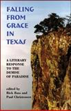 Falling from Grace in Texas : A Literary Response to the Demise of Paradise, A.C. Greene, 0930324579