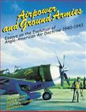 Airpower and Ground Armies: Essays on the Evolution of Anglo-American Air Doctrine, 1940-43, Vincent Orange and David Mets, 1478344571