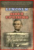 Lincoln and the Sioux Uprising Of 1862, Hank H. Cox, 1581824572