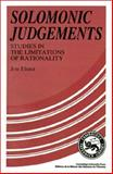 Solomonic Judgements : Studies in the Limitation of Rationality, Elster, Jon, 052137457X