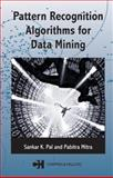 Pattern Recognition Algorithms for Data Mining : Scalability, Knowledge Discovery, and Soft Granular Computing, Pal, Sankar K. and Mitra, Pabitra, 1584884576