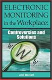 Electronic Monitoring in the Workplace : Controversies and Solutions, Weckert, John, 1591404576
