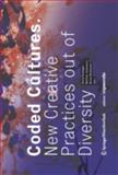 Coded Cultures : New Creative Practices Out of Diversity, , 3709104572