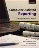 Computer-Assisted Reporting : A Comprehensive Primer, Vallance-Jones, Fred and McKie, David, 0195424573