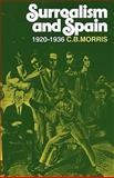 Surrealsm and Spain, 1920-1936, Morris, C. B., 0521294576