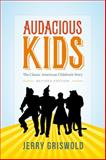 Audacious Kids : The Classic American Children's Story, Griswold, Jerry, 1421414570