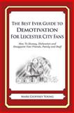 The Best Ever Guide to Demotivation for Leicester City Fans, Mark Geoffrey Young, 1490584579