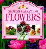 A Practical Step by Step Growing and Arranging Flowers, Whitecap Books Staff, 1551104571