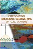 Integrating Multiscale Observations of U. S. Waters, Committee on Integrated Observations for Hydrologic and Related Sciences and National Research Council, 0309114578