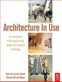Architecture in Use : An Introduction to the Programming, Design and Evaluation of Buildings, van der Voordt, D. J. M. and van Wegen, H. B. R., 0750664576