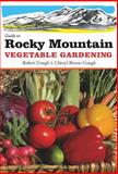 Guide to Rocky Mountain Vegetable Gardening, Robert Gough and Cheryl Moore-Gough, 1591864577