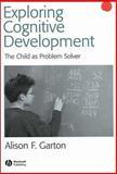 Exploring Cognitive Development : The Child As Problem Solver, Garton, Alison, 0631234578