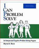 I Can Problem Solve (Preschool) : An Interpersonal Cognitive Problem-Solving Program for Children, Shure, Myrna B., 0878224572