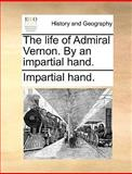 The Life of Admiral Vernon by an Impartial Hand, Impartial Hand., 1140924575