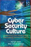 Cyber Security Culture : Counteracting Cyber Threats Through Organizational Learning and Training, Trim, Peter and Upton, David, 1409474577