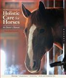 The Illustrated Guide to Holistic Care for Horses, Denise Bean-Raymond, 1592534570