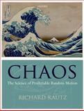 Chaos : The Science of Predictable Random Motion, Kautz, Richard, 0199594589