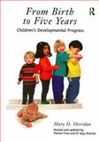 From Birth to Five Years : Children's Developmental Progress, Sheridan, Mary D. and Frost, Marion, 0415164583