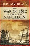 The War of 1812 in the Age of Napoleon, Black, Jeremy, 0806144580