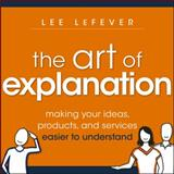 Art of Explanation, Lee Lefever, 1118374584