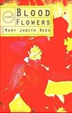 Blood Flowers, Mary Judith Ress, 1440194580