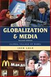 Globalization and Media : Global Village of Babel, Lule, Jack, 1442244585