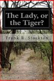 The Lady, or the Tiger?, Frank R. Stockton, 1500724580