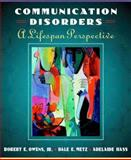 Introduction to Communication Disorders : A Lifespan Perspective, Owens, Robert E. and Metz, Dale Evan, 0205274587