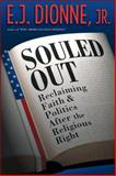 Souled Out : Reclaiming Faith and Politics after the Religious Right, Dionne, E. J., Jr., 0691134588