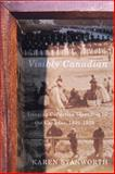 Visibly Canadian : Imaging Collective Identities in the Canadas, 1820-1910, Stanworth, Karen, 0773544585