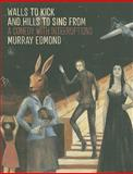 Walls to Kick and Hills to Sing From : A Comedy with Interruptions, Edmond, Murray, 1869404580