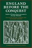 England Before the Conquest : Studies in Primary Sources Presented to Dorothy Whitelock, , 0521144582