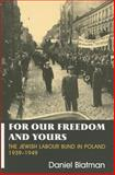 The Jewish Labour Bund in Poland, 1939-1949 : For Our Freedom and Yours, Blatman, Daniel, 0853034583