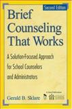 Brief Counseling That Works : A Solution-Focused Approach for School Counselors and Administrators, Sklare, Gerald B., 1412904587