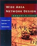Wide Area Network Design : Concepts and Tools for Optimization, Cahn, Robert, 1558604588