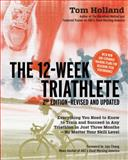 The 12-Week Triathlete, Tom Holland, 159233458X