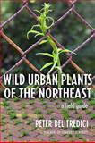 Wild Urban Plants of the Northeast, Peter Del Tredici, 0801474582