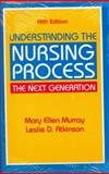 Understanding the Nursing Process : The Next Generation, Murray, Mary E. and Atkinson, Leslie D., 0071054588