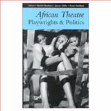 African Theatre : Playwrights and Politics, , 0253214580