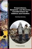 Preparedness, Response, and Recovery Considerations for Children and Families : Workshop Summary, Forum on Medical and Public Health Preparedness for Catastrophic Events, Board on Health Sciences Policy, Institute of Medicine, 0309294584