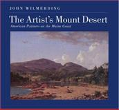 The Artist's Mount Desert : American Painters on the Maine Coast, Wilmerding, John, 0691034583