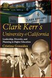 Clark Kerr's University of California : Leadership, Diversity, and Planning in Higher Education, Gonzalez, Cristina, 1412814588