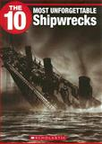 The 10 Most Unforgettable Shipwrecks, Anita Griffith, 1554484588