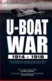 U-Boat War 1914-1918 : Two Contrasting Accounts from Both Sides of the Conflict at Sea During the Great War---the U-Boat Hunters and the Diary of a U-Boa, Connolly, James B. and von Schenk, Karl, 1846774586