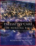 Palliative Care : The Nursing Role, Lugton, Jean and McIntyre, Rosemary, 0443074585