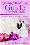 A Brief Wedding Guide to Reverent Rituals, Russell Elleven, 0595234585