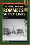 The War Against Rommel's Supply Lines 1942-43, Alan J. Levine, 0811734587